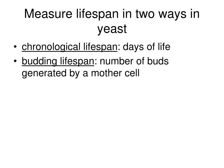 Measure lifespan in two ways in yeast