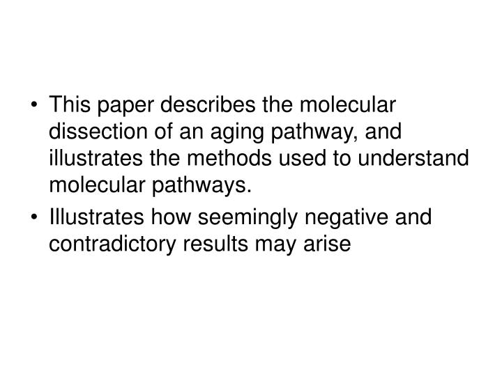 This paper describes the molecular dissection of an aging pathway, and illustrates the methods used to understand molecular pathways.