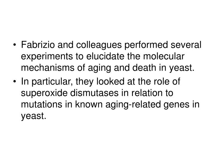 Fabrizio and colleagues performed several experiments to elucidate the molecular mechanisms of aging and death in yeast.