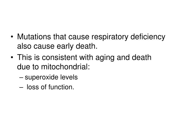 Mutations that cause respiratory deficiency also cause early death.