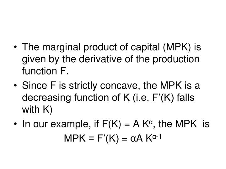 The marginal product of capital (MPK) is given by the derivative of the production function F.