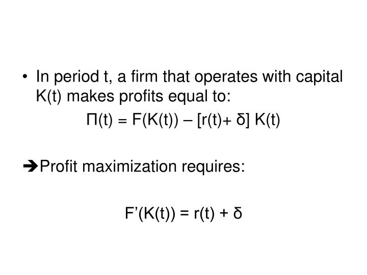 In period t, a firm that operates with capital K(t) makes profits equal to: