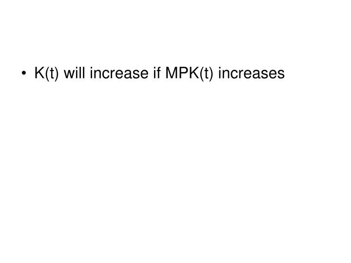 K(t) will increase if MPK(t) increases