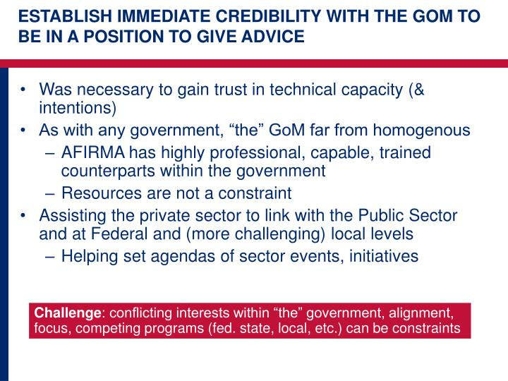 ESTABLISH IMMEDIATE CREDIBILITY WITH THE GOM TO BE IN A POSITION TO GIVE ADVICE