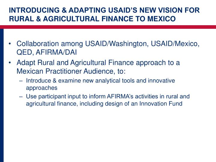 INTRODUCING & ADAPTING USAID'S NEW VISION FOR RURAL & AGRICULTURAL FINANCE TO MEXICO