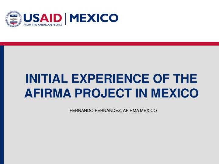 INITIAL EXPERIENCE OF THE AFIRMA PROJECT IN MEXICO