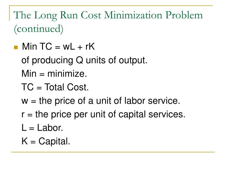The Long Run Cost Minimization Problem (continued)