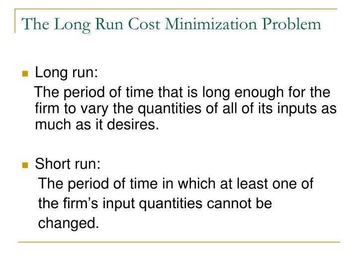 The Long Run Cost Minimization Problem