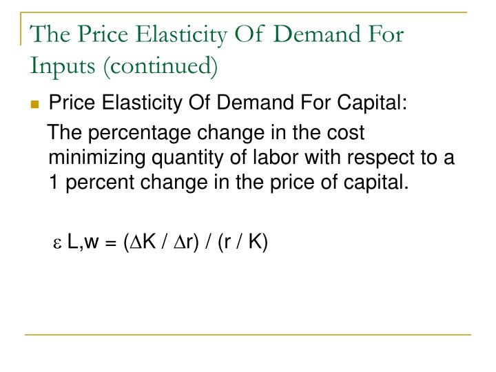 The Price Elasticity Of Demand For Inputs (continued)