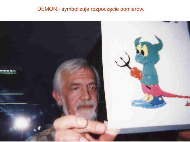 DEMON,- symbolizuje rozpoczęcie pomiarów.
