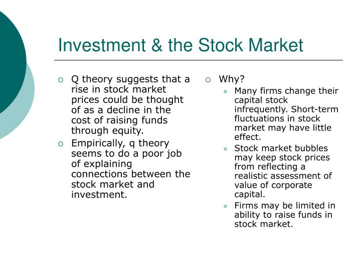 Q theory suggests that a rise in stock market prices could be thought of as a decline in the cost of raising funds through equity.