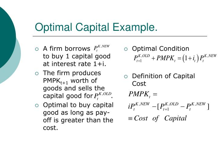 A firm borrows          to buy 1 capital good  at interest rate 1+i.