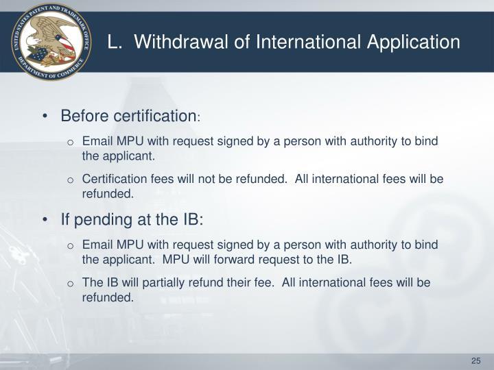 L.  Withdrawal of International Application