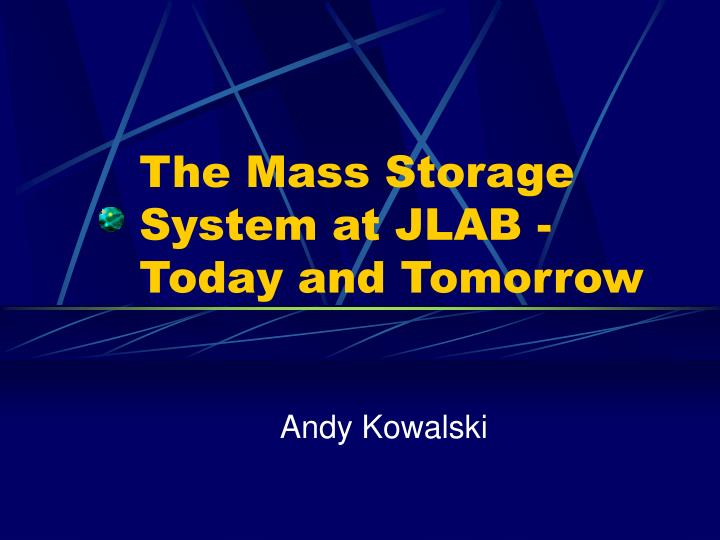 The Mass Storage System at JLAB - Today and Tomorrow