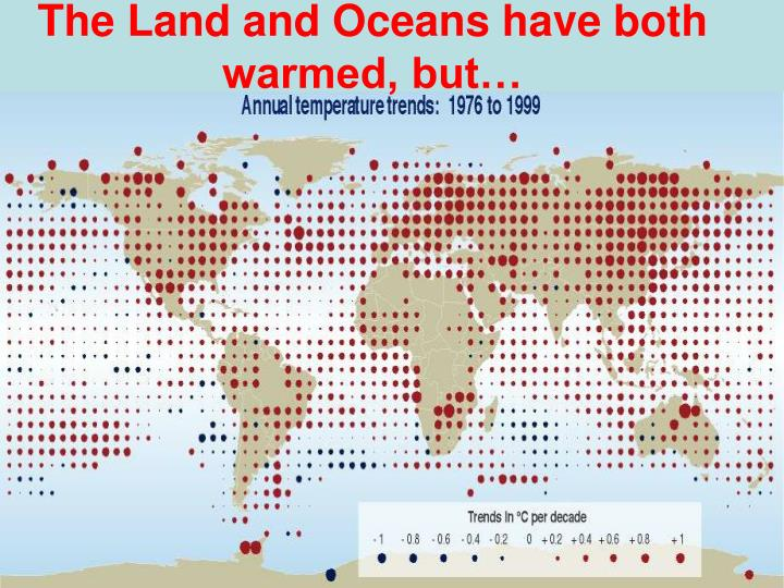 The Land and Oceans have both warmed, but…