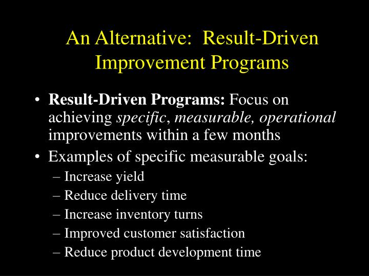 An Alternative:  Result-Driven Improvement Programs