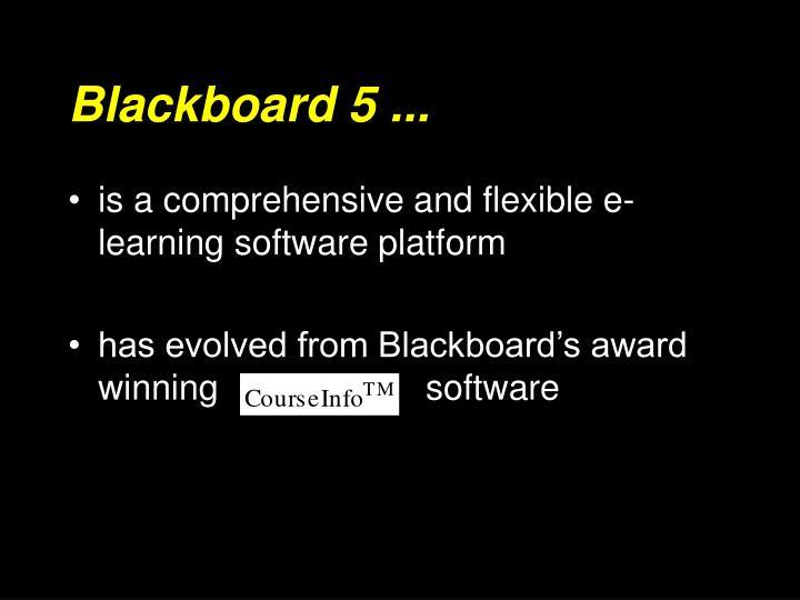 Blackboard 5 ...