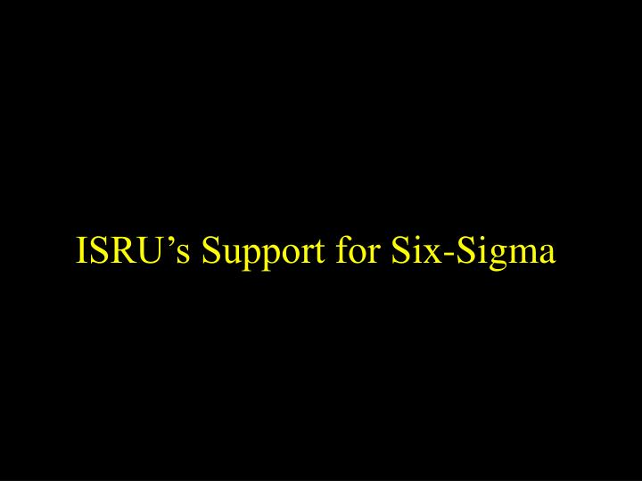ISRU's Support for Six-Sigma