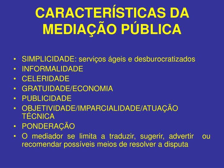 CARACTERÍSTICAS DA MEDIAÇÃO PÚBLICA