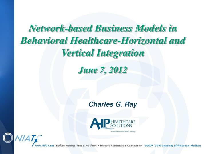 Network-based Business Models in Behavioral Healthcare-Horizontal and Vertical Integration