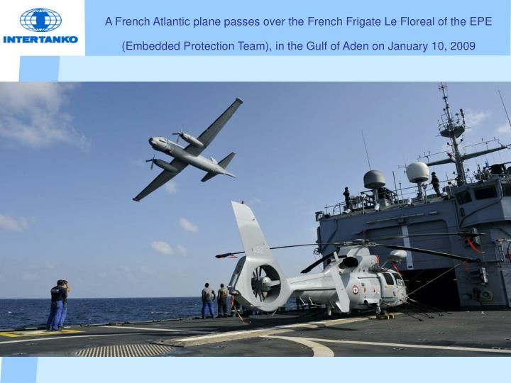 A French Atlantic plane passes over the French Frigate Le Floreal of the EPE (Embedded Protection Team), in the Gulf of Aden on January 10, 2009
