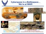 cyberspace is a battlespace we re at war