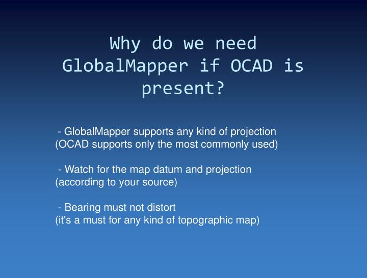 Why do we need GlobalMapper if OCAD is present?