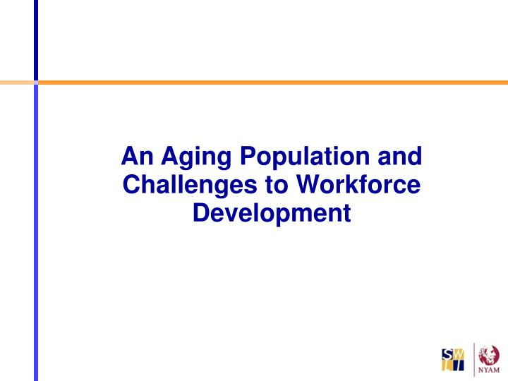 An Aging Population and Challenges to Workforce Development