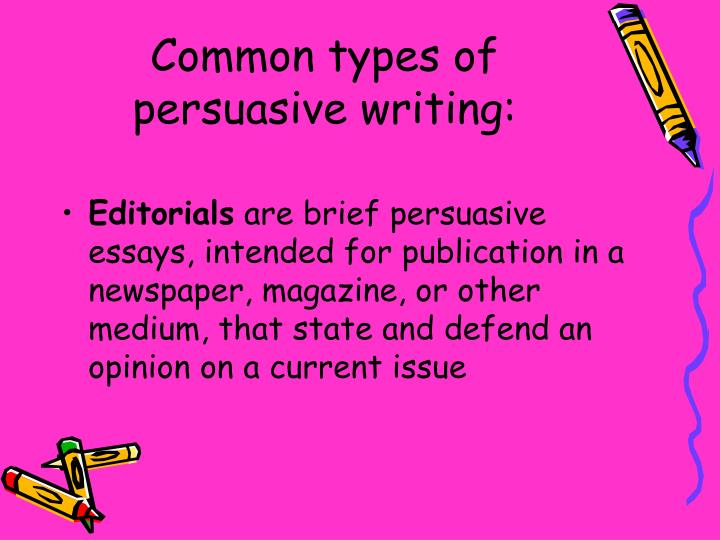 Common types of persuasive writing: