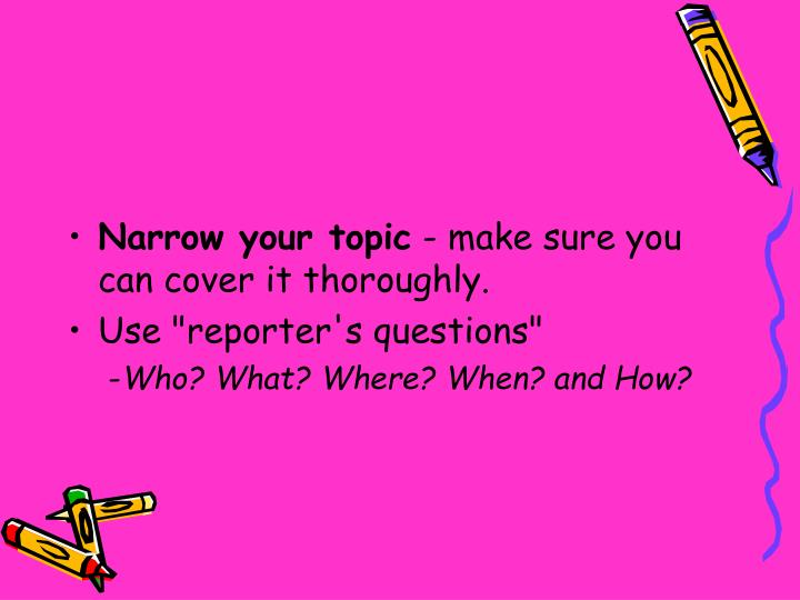 Narrow your topic