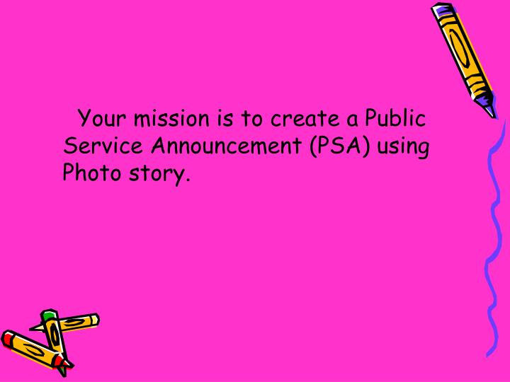 Your mission is to create a Public Service Announcement (PSA) using Photo story.