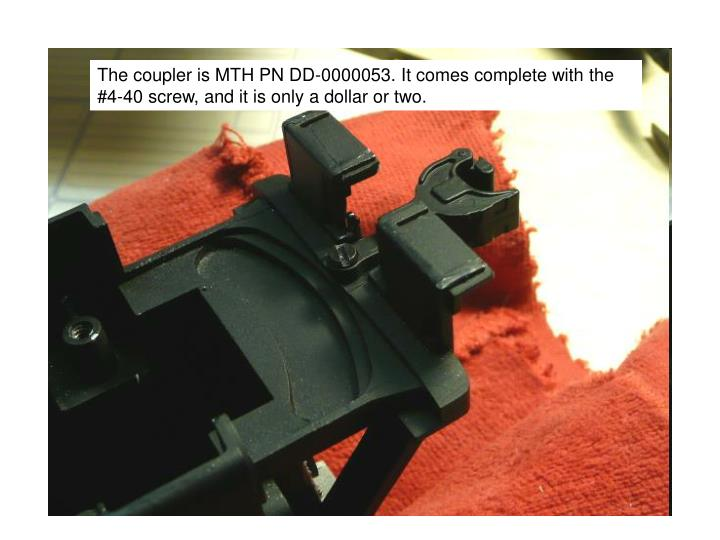 The coupler is MTH PN DD-0000053. It comes complete with the #4-40 screw, and it is only a dollar or two.