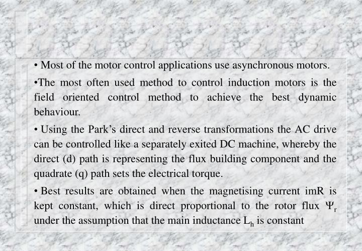 Most of the motor control applications use asynchronous motors.