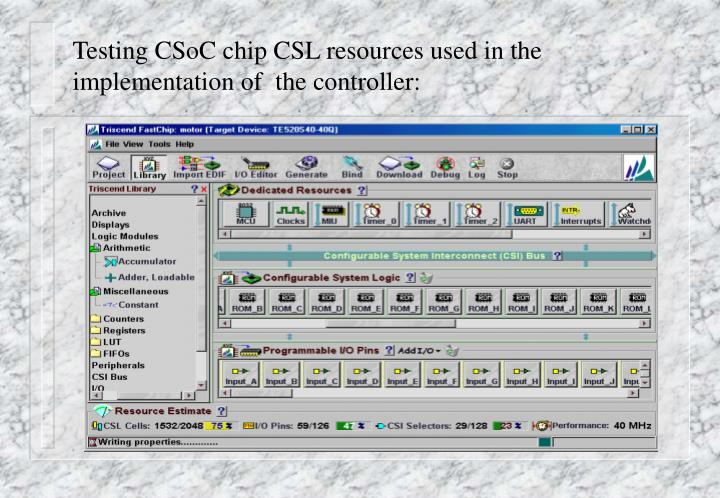 Testing CSoC chip CSL resources used in the implementation of  the controller:
