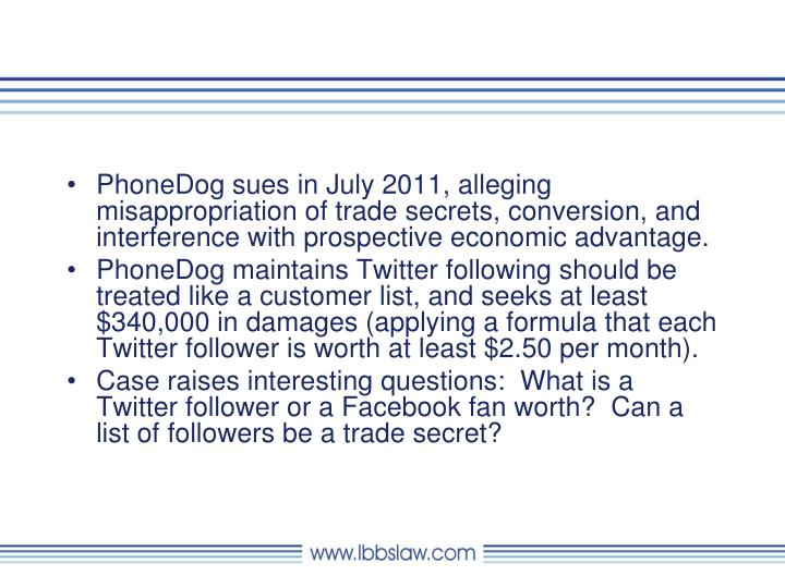 PhoneDog sues in July 2011, alleging misappropriation of trade secrets, conversion, and interference with prospective economic advantage.