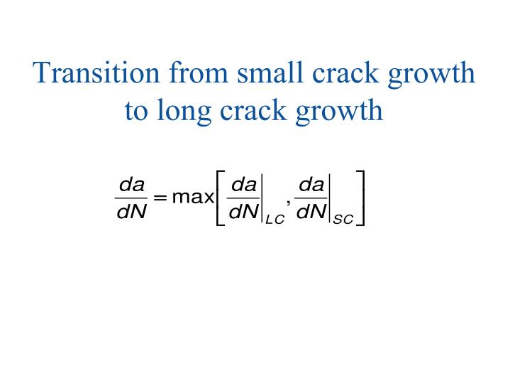 Transition from small crack growth to long crack growth