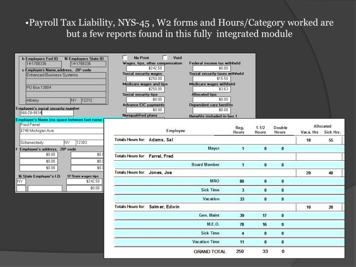 Payroll Tax Liability, NYS-45 , W2 forms and Hours/Category worked are but a few reports found in this fully  integrated module