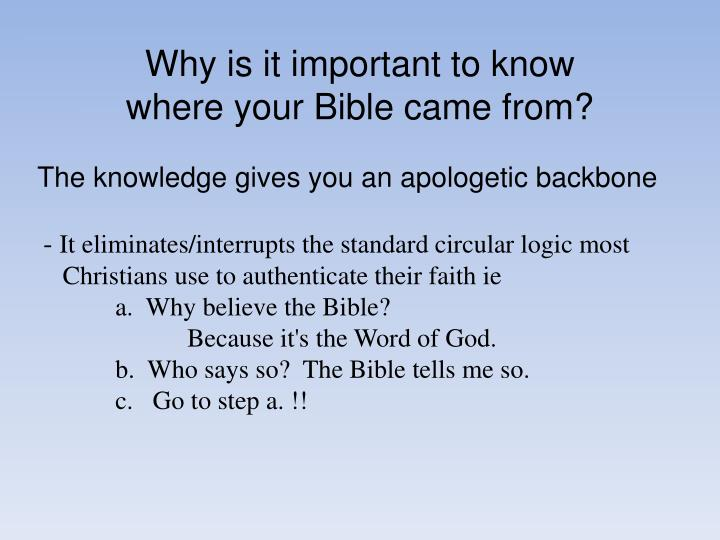 Why is it important to know where your Bible came from?