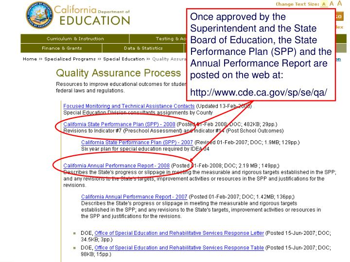Once approved by the Superintendent and the State Board of Education, the State Performance Plan (SPP) and the Annual Performance Report are posted on the web at: