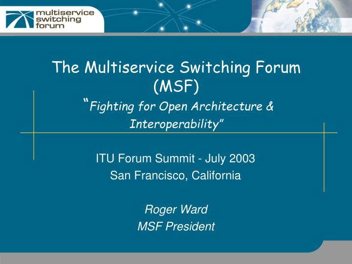 The Multiservice Switching Forum (MSF)
