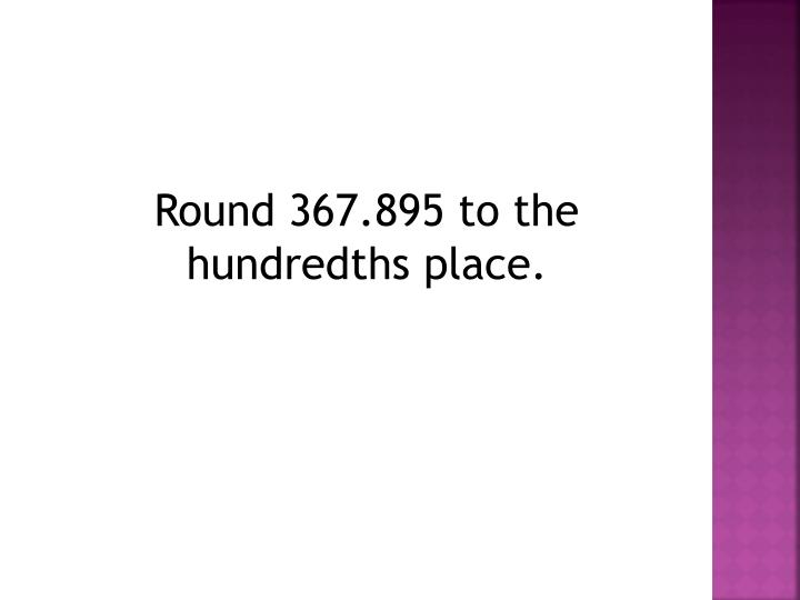 Round 367.895 to the hundredths place.