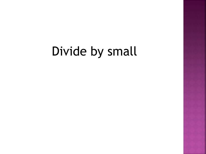 Divide by small