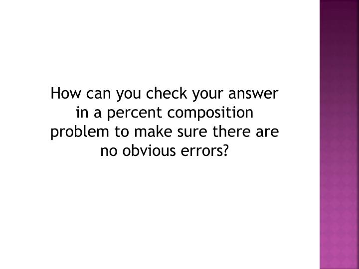 How can you check your answer in a percent composition problem to make sure there are no obvious errors?