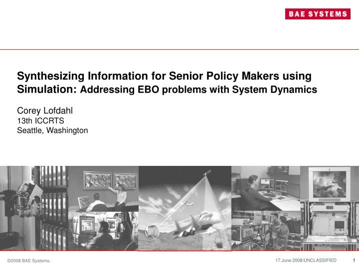 Synthesizing Information for Senior Policy Makers using Simulation: