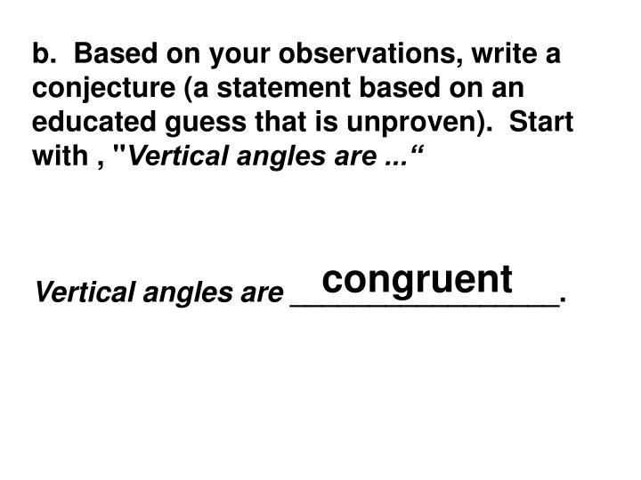 b.  Based on your observations, write a conjecture (a statement based on an educated guess that is unproven).  Start with , ""