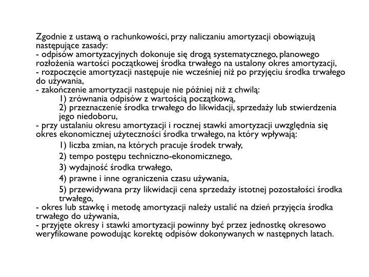 Zgodnie z ustawą o rachunkowości, przy naliczaniu amortyzacji obowiązują następujące zasady: