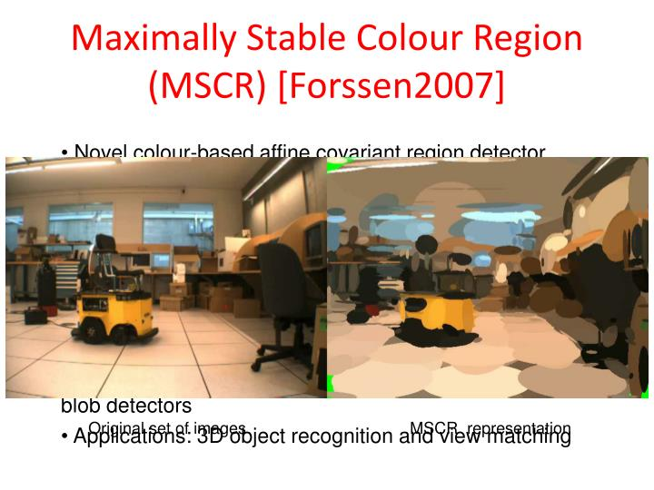 Maximally Stable Colour Region (MSCR) [Forssen2007]