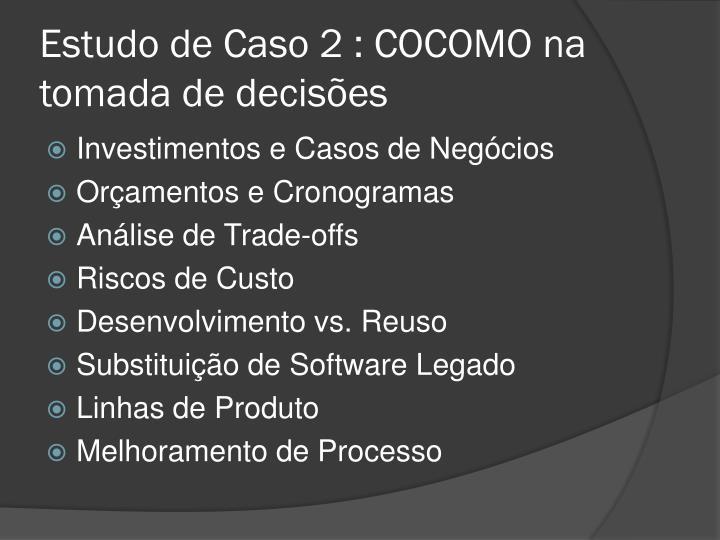 Estudo de Caso 2 : COCOMO na tomada de decisões