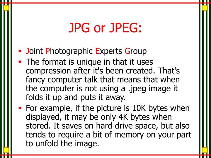 JPG or JPEG: