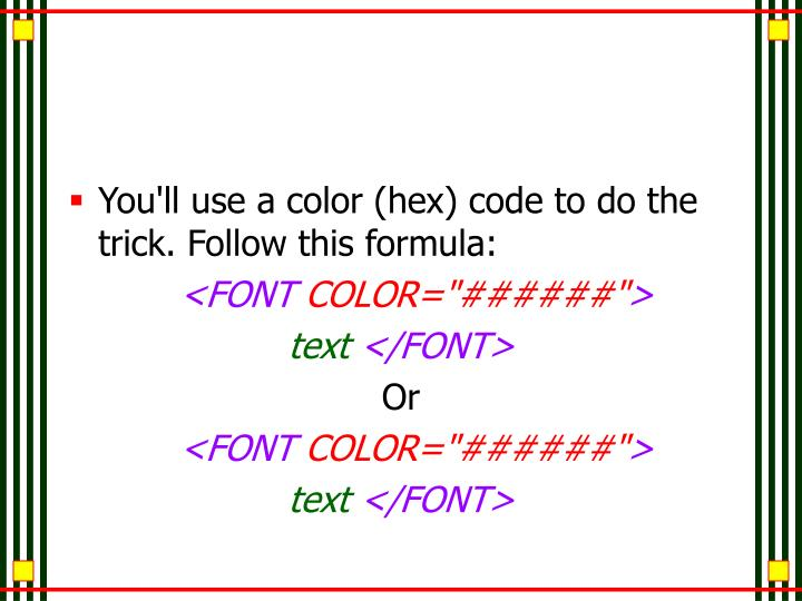 You'll use a color (hex) code to do the trick. Follow this formula: